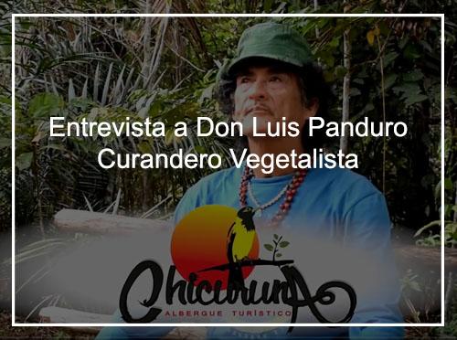 Entrevista Don Luis Panduro – Curandero Vegetalista