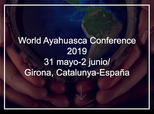 World Ayahuasca Conference 2019 / 31 mayo – 2 junio | Girona, Catalunya – España