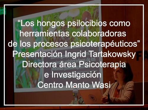 """Presentación Ingrid Tartakowsky Directora área Psicoterapia e Investigación Centro Manto Wasi. """"Los hongos psilocibios como herramientas colaboradoras de los procesos psicoterapéuticos"""""""